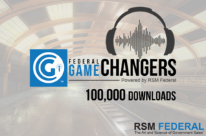 Podcast Game Changers for Government Contractors - Win Government Contracts with Federal Access - RSM Federal